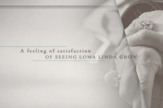 A feeling of satisfaction of seeing Loma Linda grow.